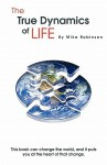 The True Dynamics of Life - Mike Robinson, Jo Le-Rose