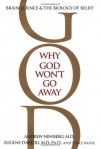 Why God Won't Go Away: Brain Science and the Biology of Belief - Andrew B. Newberg, Vince Rause, Eugene D'Aquili