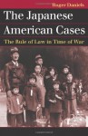 The Japanese American Cases: The Rule of Law in Time of War (Landmark Law Cases & American Society) - Roger Daniels