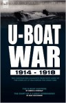 U-Boat War 1914-1918: Two Contrasting Accounts from Both Sides of the Conflict at Sea During the Great War - James B. Connolly, Karl Von Schenk