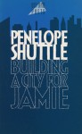 Building a City for Jamie - Penelope Shuttle