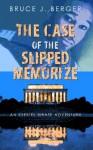 The Case of the Slipped Memorize (An Ezekiel Grate Adventure) - Bruce J. Berger