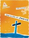 The Life of Jesus: High School Group Study - Jim Burns