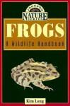 Frogs A Wildlife Handbook - Kim Long