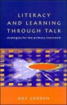 Literacy And Learning Through Talk: Strategies For The Primary Classroom - Roy Corden