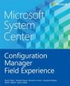 Microsoft System Center: Configuration Manager Field Experience - Rushi Faldu, Manish Raval, Brandon Linton, Kaushal Pandey, Mitch Tulloch