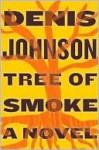 Tree of Smoke - Denis Johnson