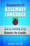 Raspberry Pi Assembly Language: Beginners Hands On Guide - Bruce Smith