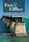 Fact & Fallacy: Essays & Opinions on Florida's Most Controversial Insurance Topics 2009-2012 - Scott Johnson