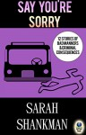 Say You're Sorry: 12 Stories of Bad Manners and Criminal Consequences - Sarah Shankman