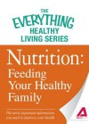 Nutrition: Feeding Your Healthy Family: The Most Important Information You Need to Improve Your Health - Adams Media