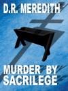 Murder by Sacrilege (The John Lloyd Mysteries) - D.R. Meredith
