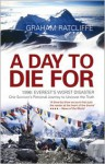 A Day to Die For: 1996: Everest's Worst Disaster - Graham Ratcliffe