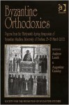 Byzantine Orthodoxies: Papers from the Thirty-Sixth Spring Symposium of Byzantine Studies, University of Durham, 23-25 March 2002 - Andrew Louth