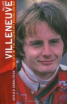 Gilles Villeneuve: The Life of the Legendary Racing Driver - Gerald Donaldson