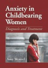 Anxiety in Childbearing Women: Diagnosis and Treatment - Amy Wenzel, American Psychological Association