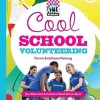 Cool School Volunteering: Fun Ideas and Activities to Build School Spirit - Karen Latchana Kenney