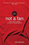 Not a Fan: Teen Edition: What does it really mean to follow Jesus? - Kyle Idleman