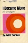 I Became Alone: Five Women Poets, Sappho, Louise Labe, Ann Bradstreet, Juana Ines de La Cruz, Emily Dickinson - Judith Thurman, James McCrea, Ruth A. McCrea
