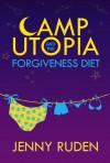 Camp Utopia: & The Forgiveness Diet - Jenny Ruden