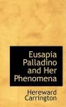 Eusapia Palladino and Her Phenomena - Hereward Carrington