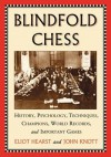 Blindfold Chess: History, Psychology, Techniques, Champions, World Records, and Important Games - Eliot Hearst, John Knott