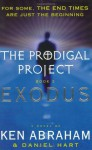 The Prodigal Project Book II: Exodus - Ken Abraham, Daniel Hart