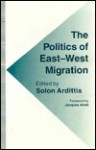 The Politics of East-West Migration - Solon Ardittis