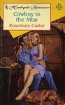 Cowboy to the Altar - Rosemary Carter