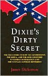 Dixie's Dirty Secret: The True Story of How the Government, the Media, and the Mob Conspired to Combat Integration and the Vietnam Antiwar Movement - James L. Dickerson