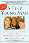A Fine Young Man: What Parents, Mentors, and Educators Can Do to Shape Adolescent Boys into Exceptional Men - Michael Gurian