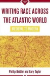 Writing Race Across the Atlantic World: Medieval to Modern - Phillip Beidler, Philip D. Beidler, Phillip Beidler