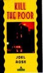 Kill the Poor - Joel Rose