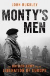 Monty's Men: The British Army and the Liberation of Europe - John Buckley