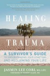 Healing from Trauma: A Survivor's Guide to Understanding Your Symptoms and Reclaiming Your Life - Jasmin Lee Cori, Robert C. Scaer