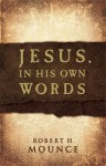 Jesus, In His Own Words - Robert H. Mounce