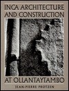 Inca Architecture and Construction at Ollantaytambo - Jean-Pierre Protzen, Robert Batson