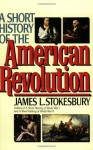 A Short History of the American Revolution - James L. Stokesbury