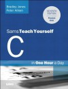 C Programming in One Hour a Day, Sams Teach Yourself (7th Edition) - Bradley L. Jones, Peter Aitken, Dean Miller