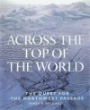 Across the Top of the World: The Quest for the Northwest Passage - James P. Delgado