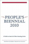 People's Biennial: A Guide to America's Most Amazing Artists - Harrell Fletcher, Kate Fowle, Renaud Proch