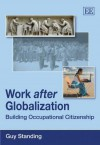 Work After Globalisation: Building Occupational Citizenship - Guy Standing