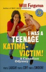 I Was a Teenage Katima-Victim: A Canadian Odyssey - Will Ferguson