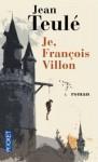 Je, François Villon - Jean Teulé