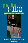 Fit as Fido: Follow Your Dog to Better Health - Dawn A. Marcus