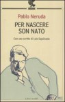 Per nascere son nato - Pablo Neruda, Savino D'Amico, Luis Sepúlveda