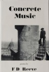 Concrete Music: Poems - F.D. Reeve