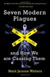Seven Modern Plagues: and How We Are Causing Them - Mark Jerome Walters