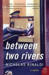 Between Two Rivers - Nicholas Rinaldi