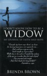 I Don't Know How to Be a Widow: My Journal of Faith and Hope - Brenda Brown
